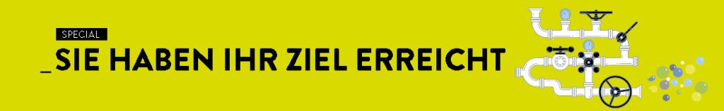 """Das Bild zeigt eine adaptierte Version des Umschlags der aktuellen Ausgabe des Kundenmagazins Data[re]port. Auf einem hellgrünen Rechteck steht in schwarzen Buchstaben ein Slogan: """"Sie haben Ihr Ziel erreicht"""". Rechts davon befindet sich das Titelmotiv: Eine Konstruktion aus weißen Rohrenrohrstücken, die miteinander verbunden sind. An manchen Stellen befinden sich Durchlassventile. Aus der Öffnung auf der rechten Seite kommen grüne, blaue und gelbe Blasen heraus"""