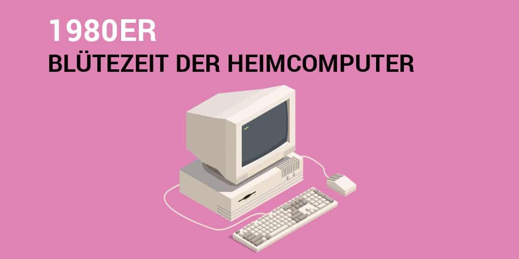 Text: 1980er – Blütezeit der Heimcomputer. Bild: Ein alter PC aus den 80ern